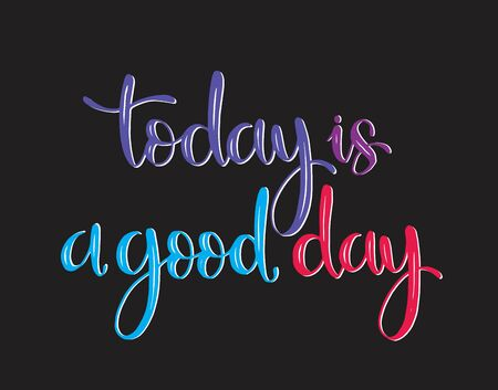 Today is a good day - hand lettering positive quote to poster, greeting card, printable wall art, calligraphy vector illustration Illustration