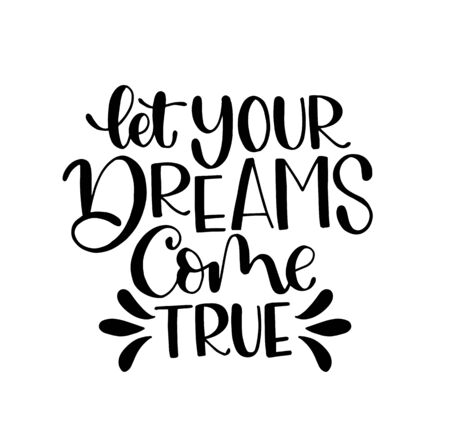 "Hand lettering of a phrase ""let your dreams come true"", Inspirational quote"