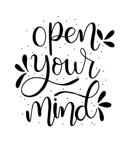 Open your mind hand lettering positive quote, motivation and inspiration, calligraphy vector illustration Illustration