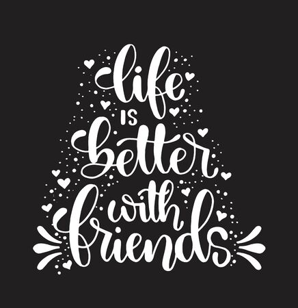 Hand drawn lettering. Ink illustration. Modern brush calligraphy. Life is better with friends Vetores