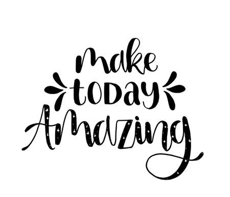 Vector hand drawn poster with inscription Make today amazing. Brush lettering greeting card, great print for t-shirts. Calligraphy banner