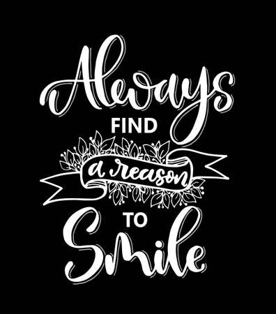 Always find a reason to smile, hand lettering, motivational quotes