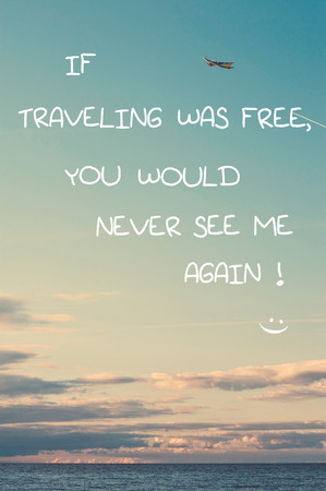 free me: If traveling was free, you would never see me again! Inspirational motivation quote on blue sky background with flying airplane. Vertical multicolored image.
