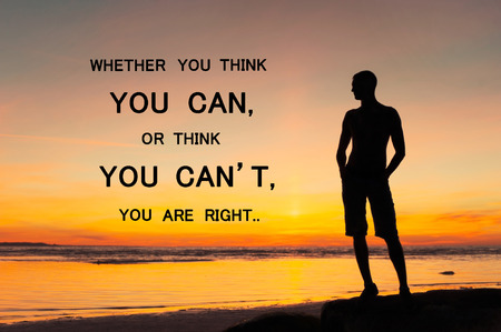 Whether you think you can or you think you cant youre right. Inspirational motivating quote with man silhouette standing on sunset background. Multicolored outdoors horizontal image. Copy space.