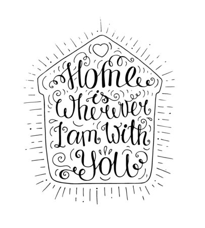wherever: Black and white doodle typography poster with home silhouette. Cartoon cute card with lettering - Home is wherever Im with you. Hand drawn romantic vector illustration isolated on white.