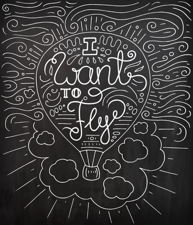 Black and white doodle typography poster with air balloon. Cartoon cute card on travel theme with lettering text - I want to fly. Hand drawn vector illustration isolated on chalkboard.