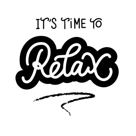 It's time to relax, hand drawn poster, banner sticker, typography slogan