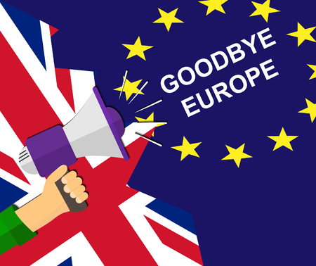 Hand with megaphone on the background of flags of the European Union and the UK that says goodbye Europe