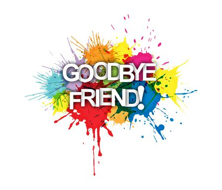 GOODBYE FRIEND! The phrase on the colored spray paint.