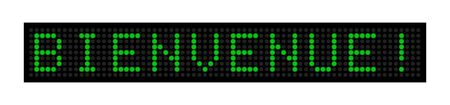 WELCOME! Green led display with the inscription. language French