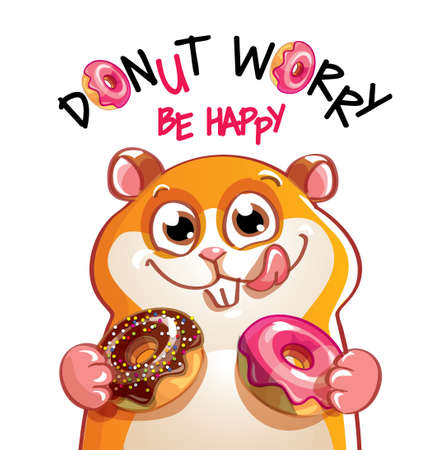 Vector illustration of cute cartoon happy fun hamster with donuts. Greeting card, postcard. Dont worry, be happy. Illustration