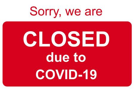 Closed sign of COVID-19 news, information banner with sorry to lockdown of business offices, other public places during coronavirus pandemic. Temporary restrictions and quarantine due to corona virus.