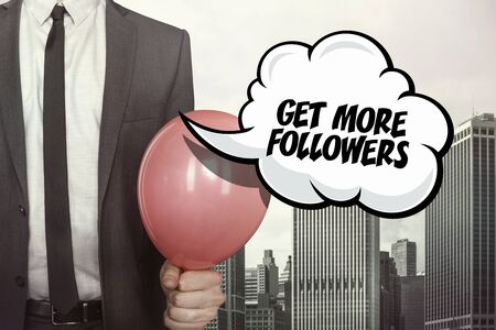 admirer: Get more followers text on speech bubble with businessman holding balloon on cityscape background