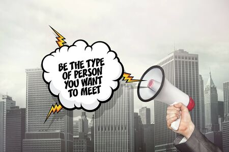 meet: Be the type of person you want to meet text on speech bubble and businessman hand holding megaphone