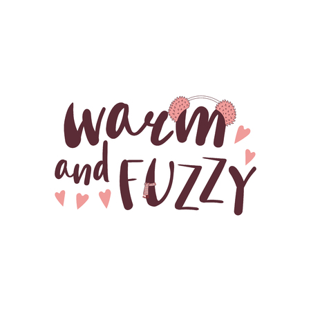 Hand drawn vector illustration with a quote Warm and fuzzy, muffler, fluffy pink earmuffs and hearts.