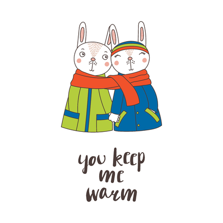 Hand drawn vector illustration of a couple of cute funny rabbits in coats, holding hands and wrapped in one scarf, text You keep me warm. Isolated objects on white background. Design concept for kids