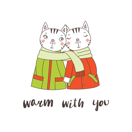 Hand drawn vector illustration of a couple of cute funny cats in coats, holding hands and wrapped in one scarf, text Warm with you. Isolated objects on white background. Design concept for children.