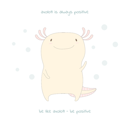 Hand drawn vector illustration of cute funny axolotl, with text Axolotl is always positive, be like axolotl - be positive. Isolated objects on white background. Design concept for postcard or poster.
