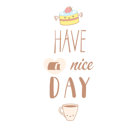 Hand drawn vector illustration of a cute pastry and a cup of coffee, text Have a nice day. Isolated objects on white background. Design concept dessert, kids, greeting card, motivational poster.