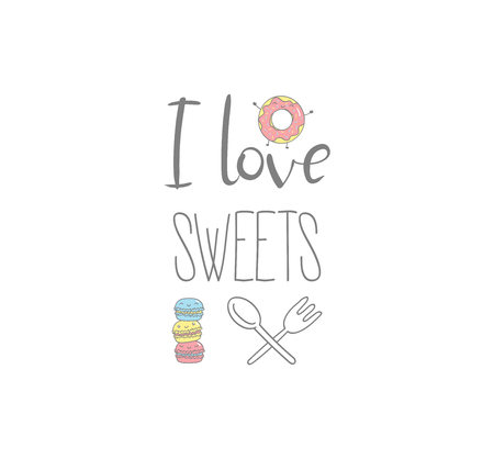 Hand drawn vector illustration of cute donut and macarons, with text I love sweets. Isolated objects on white background. Design concept dessert, kids, greeting card, motivational poster.