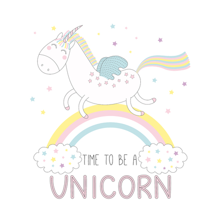 Hand drawn vector illustration of a cute funny happy unicorn on the rainbow, with text Time to be a unicorn. Isolated objects on white background with stars. Design concept for children.