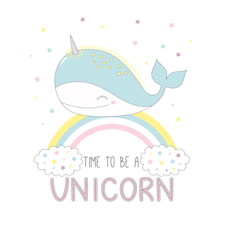 Hand drawn vector illustration of a cute funny happy unicorn whale on the rainbow, with text Time to be a unicorn. Isolated objects on white background with stars. Design concept for children.
