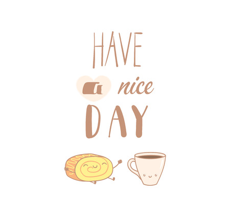 Hand drawn vector illustration of a cute roll cake and a cup of coffee, text Have a nice day. Isolated objects on white background. Design concept dessert, kids, greeting card, motivational poster.