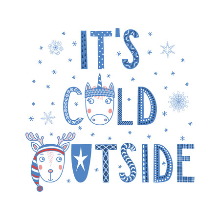 Hand drawn typographic poster with text Its cold outside, snowflakes, cute funny unicorn, deer faces in hats. Isolated objects on white background. Vector illustration Design concept children, cold. Illustration