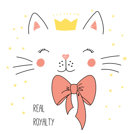Hand drawn vector illustration of a cute funny cat face in a crown, with a bow, text Real royalty. Isolated objects on white background with stars. Design concept for children.