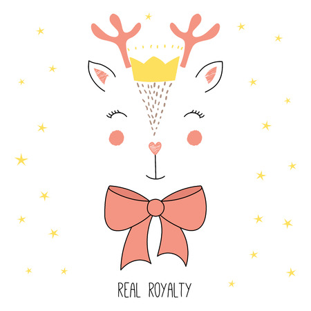 Hand drawn vector illustration of a cute funny reindeer face in a crown, with a bow, text Real royalty. Isolated objects on white background with stars. Design concept for children.