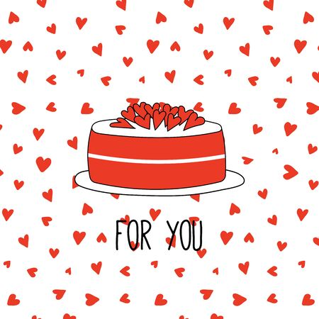 Hand drawn Valentines day greeting card with a cake decorated with hearts on a plate and text For you. Isolated objects on white background. Vector illustration. Design concept for children.