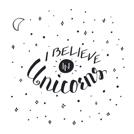 Vector illustration in vintage style with hand written lettering I believe in unicorns. Isolated objects on white background with stars and crescent moon. Design concept for children.