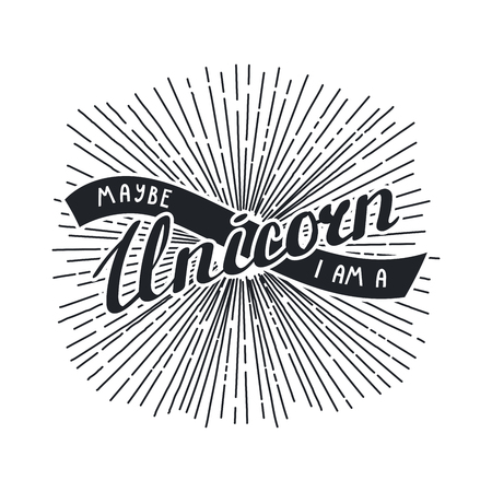 Vector illustration in vintage style with hand written lettering Maybe I am a unicorn.
