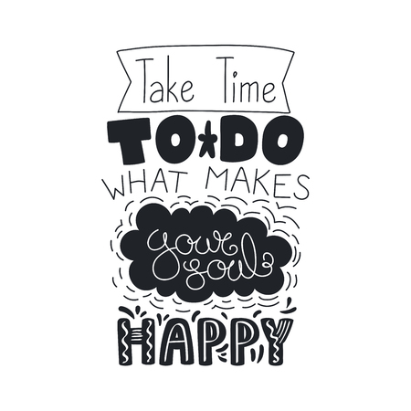 Hand drawn lettering inspirational quote Take time to do what makes your soul happy. Isolated objects on white background.  A Black and white vector illustration. Design concept for t-shirt print, poster 向量圖像
