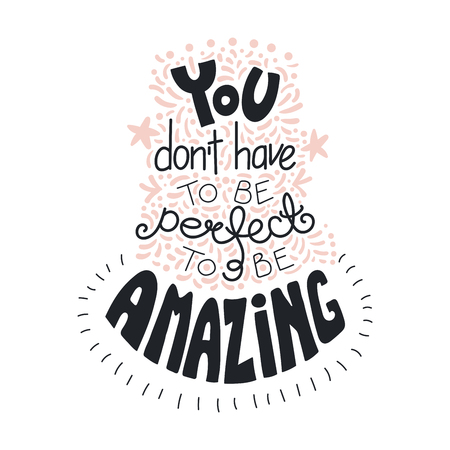 Hand drawn lettering inspirational quote You dont have to be perfect to be amazing. Isolated objects on white background. Black and white vector illustration. Design concept for t-shirt print, poster.