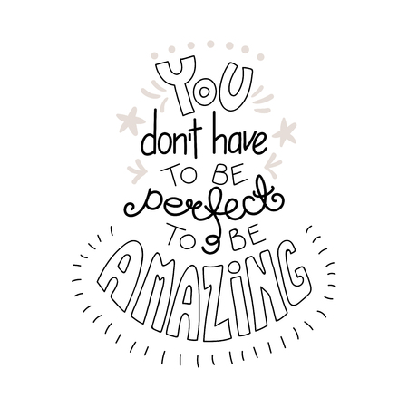 Hand drawn lettering inspirational quote of You dont have to be perfect to be amazing vector illustration