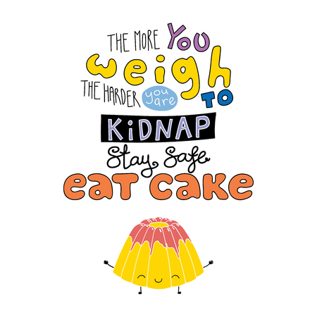 Hand drawn lettering funny quote The more you weigh the harder you are to kidnap Stay safe Eat cake. Isolated objects on white background. Colorful vector illustration. Design for t-shirt, poster. Illusztráció