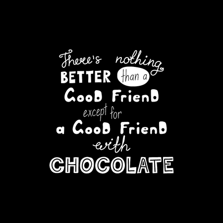 Hand drawn lettering funny quote Theres nothing better than a good friend except for a good friend with chocolate. Isolated objects on black background. Vector illustration. Design t-shirt, poster