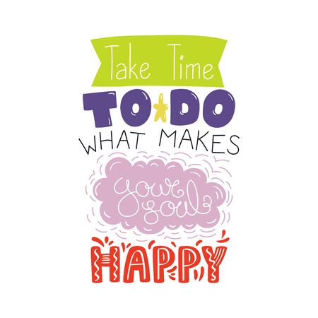 Hand drawn lettering inspirational quote Take time to do what makes your soul happy. Isolated objects on white background. Colorful vector illustration. Design concept for t-shirt print, poster, card.