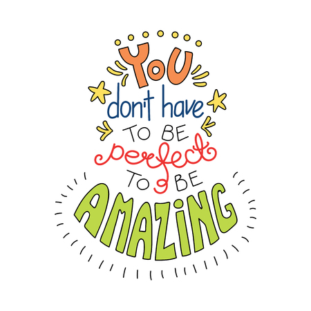Hand drawn lettering inspirational quote You dont have to be perfect to be amazing. Isolated objects on white background. Colorful vector illustration. Design concept for t-shirt print, poster. Vektorové ilustrace