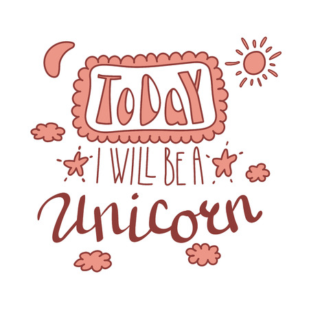 Hand drawn lettering inspirational quote Today I will be a unicorn. Isolated objects on white background. Monochrome vector illustration. Design concept for t-shirt print, poster, greeting card.