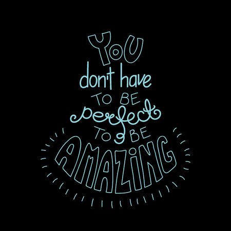 Hand drawn lettering inspirational quote You dont have to be perfect to be amazing. Isolated objects on black background. Monochrome vector illustration. Design concept for t-shirt print, poster.