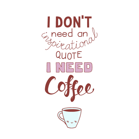 Hand drawn lettering funny quote I dont need an inspirational quote I need coffee. Isolated objects on white background. Colorful vector illustration. Design concept for t-shirt print, poster. Stok Fotoğraf - 96848654