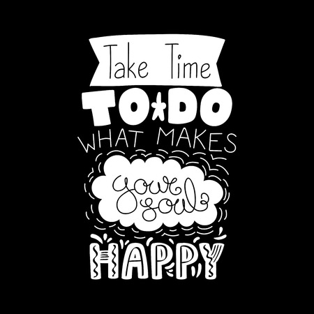 Hand drawn lettering inspirational quote Take time to do what makes your soul happy. Isolated objects on white background. Black and white vector illustration. Design concept for t-shirt print, poster Ilustração