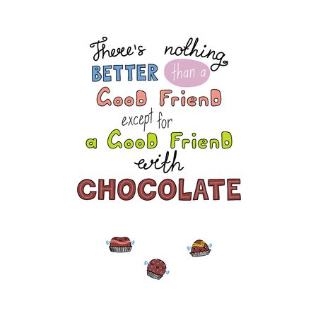Hand drawn lettering funny quote Theres nothing better than a good friend except for a good friend with chocolate. Isolated objects on white background. Vector illustration. Design t-shirt, poster Stock Illustratie