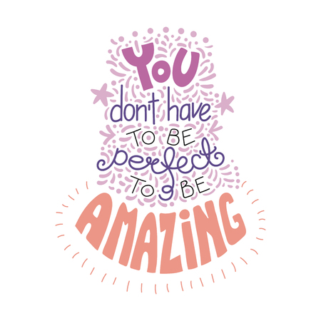 Hand drawn lettering inspirational quote You dont have to be perfect to be amazing. Isolated objects on white background.