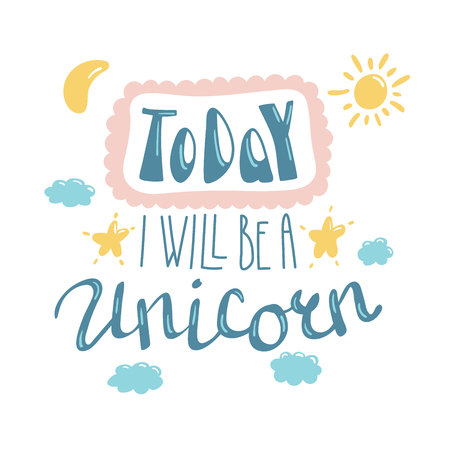 Hand drawn lettering inspirational quote Today I will be a unicorn. Isolated objects on white background.