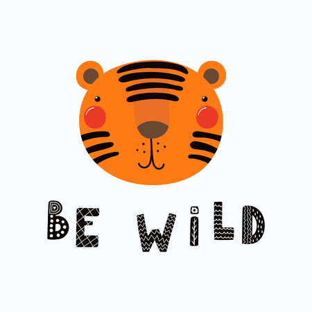 Hand drawn vector illustration of a cute funny tiger face, with lettering quote Be wild. Isolated objects. Scandinavian style flat design. Concept for children print.