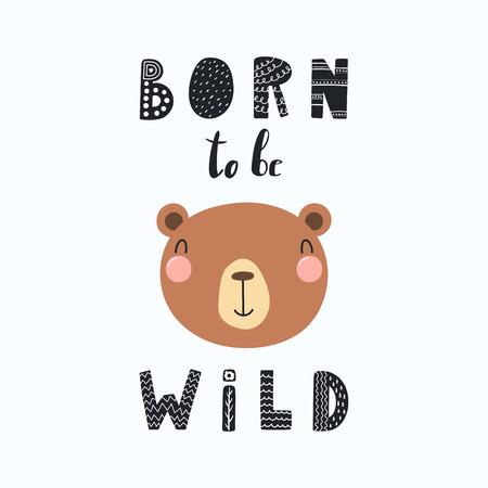 Übergeben Sie gezogene Vektorillustration eines netten lustigen Bärengesichtes, wenn das Beschriftungszitat geboren ist, wild zu sein. Isolierte Objekte. Flaches Design im skandinavischen Stil. Konzept für Kinder drucken.