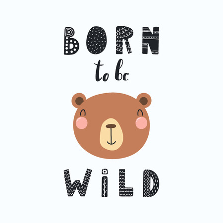 Hand drawn vector illustration of a cute funny bear face, with lettering quote Born to be wild. Isolated objects. Scandinavian style flat design. Concept for children print.